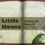 'Little House' - Writing the Story of Our Lives